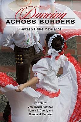 Dancing Across Borders By Najera-Ramirez, Olga (EDT)/ Cantu, Norma Elia (EDT)/ Romero, Brenda M. (EDT)