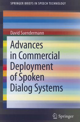 Advances in Commercial Deployment of Spoken Dialog Systems By Suendermann, David